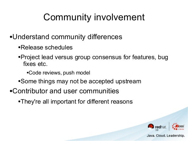 Community involvement •Understand community differences •Release schedules •Project lead versus group consensus for featur...