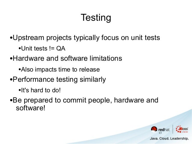 Testing •Upstream projects typically focus on unit tests •Unit tests != QA •Hardware and software limitations •Also impact...
