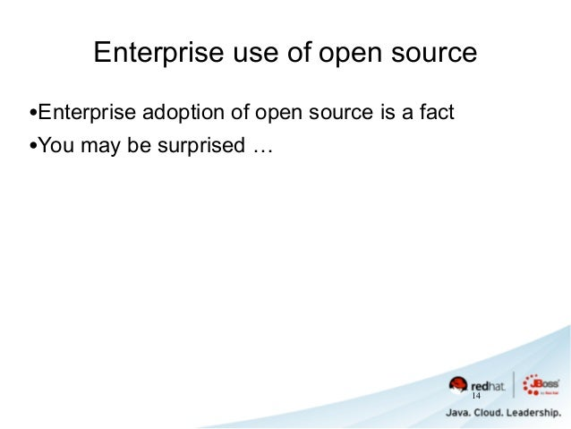 Enterprise use of open source •Enterprise adoption of open source is a fact •You may be surprised … 14