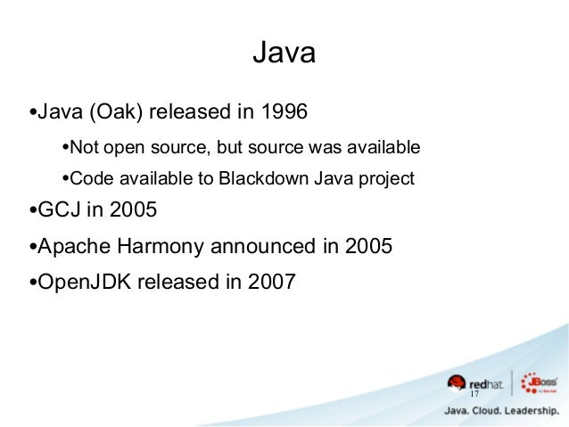 Java •Java (Oak) released in 1996 •Not open source, but source was available •Code available to Blackdown Java project •GC...