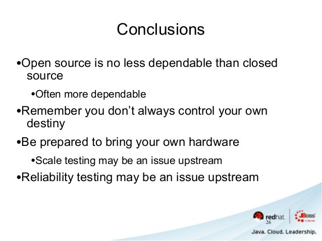 Conclusions •Open source is no less dependable than closed source •Often more dependable •Remember you don't always contro...