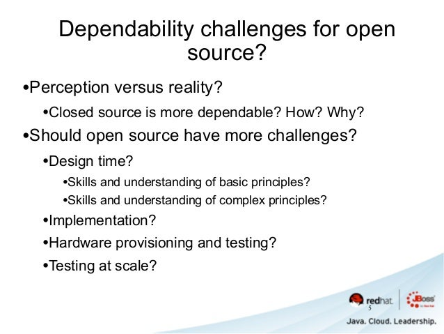 Dependability challenges for open source? •Perception versus reality? •Closed source is more dependable? How? Why? •Should...