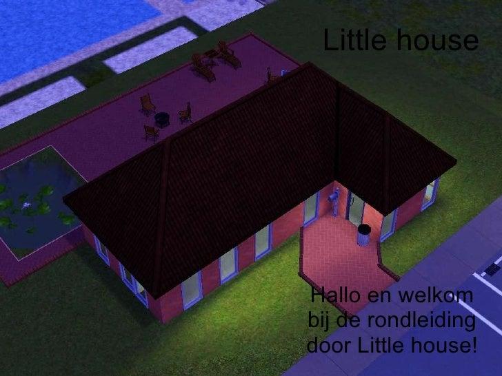 Little house Hallo en welkom bij de rondleiding door Little house!