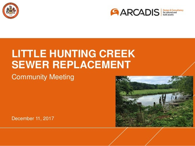 LITTLE HUNTING CREEK SEWER REPLACEMENT Community Meeting December 11, 2017