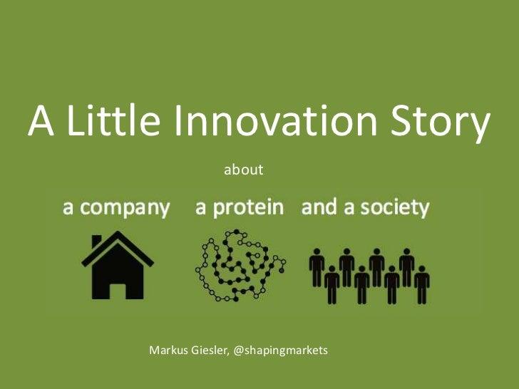 A Little Innovation Story                  about      Markus Giesler, @shapingmarkets