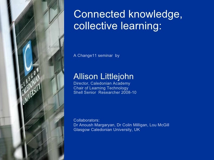 A Change11 seminar  by Allison Littlejohn Director, Caledonian Academy Chair of Learning Technology  Shell Senior  Researc...
