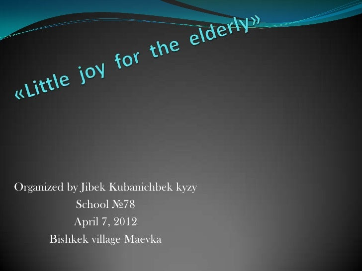 Organized by Jibek Kubanichbek kyzy            School №78           April 7, 2012      Bishkek village Maevka