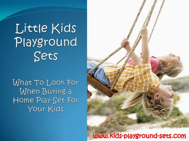 Little Kids Playground SetsWhat To Look For When Buying a Home Play Set For Your Kids<br />www.kids-playground-sets.com<br />