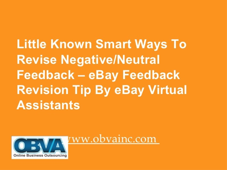 <ul><li>Little Known Smart Ways To Revise Negative/Neutral Feedback – eBay Feedback Revision Tip By eBay Virtual Assistant...