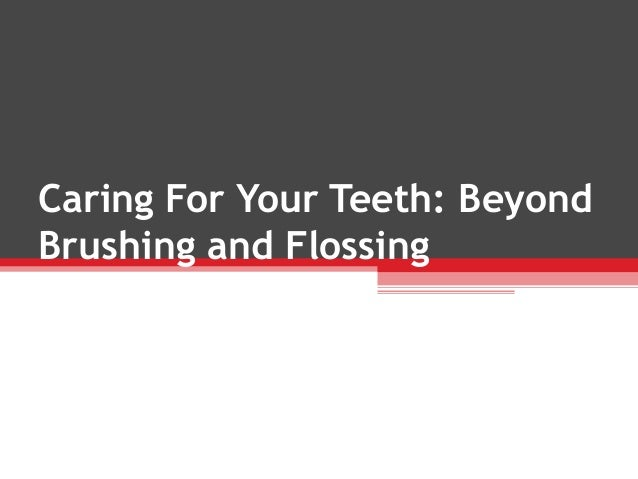 Caring For Your Teeth: BeyondBrushing and Flossing