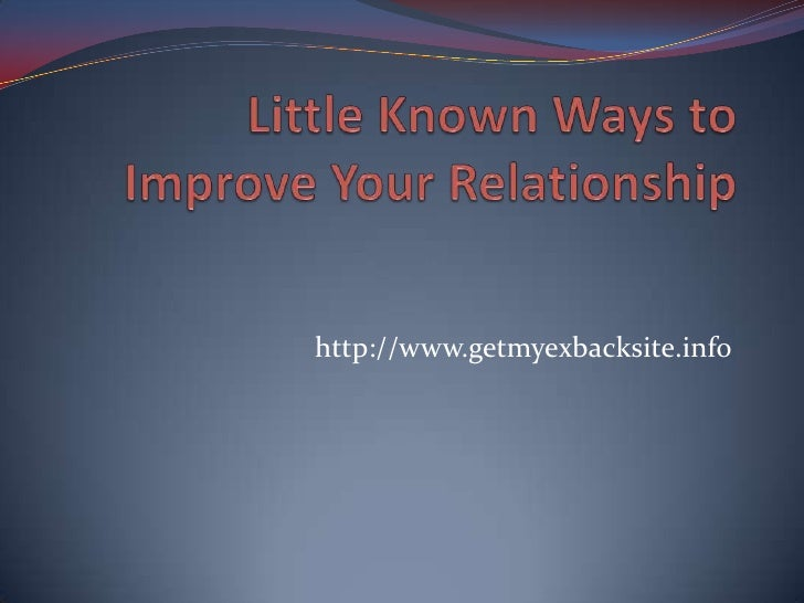 Little Known Ways to Improve Your Relationship<br />http://www.getmyexbacksite.info<br />