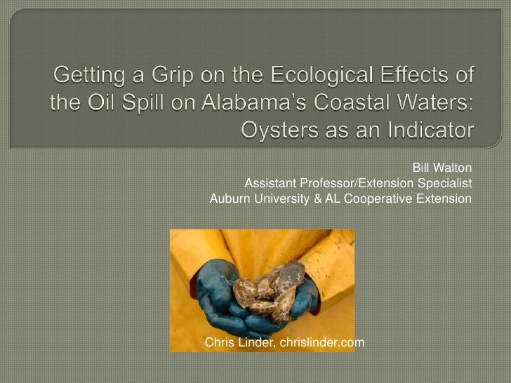 Getting a Grip on the Ecological Effects of the Oil Spill on Alabama's Coastal Waters:Oysters as an Indicator<br />Bill Wa...