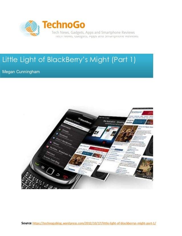 Little Light of BlackBerry's Might (Part 1)Megan Cunningham        Source:https://technogoblog.wordpress.com/2012/10/17/li...