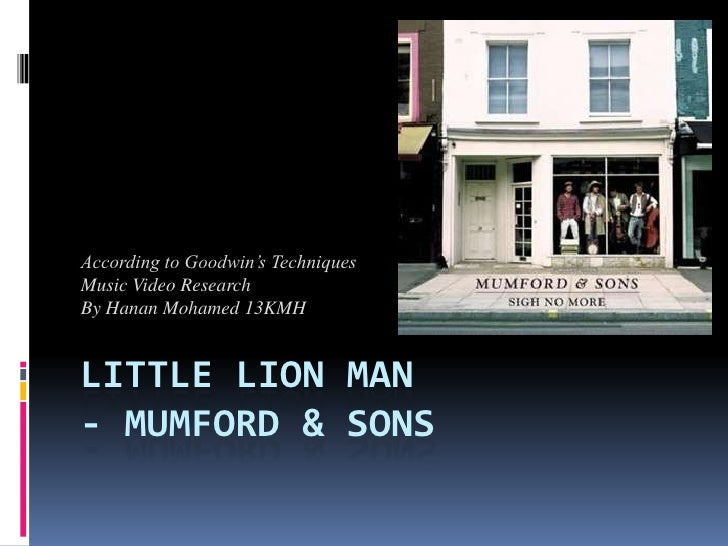 According to Goodwin's TechniquesMusic Video ResearchBy Hanan Mohamed 13KMHLITTLE LION MAN- MUMFORD & SONS