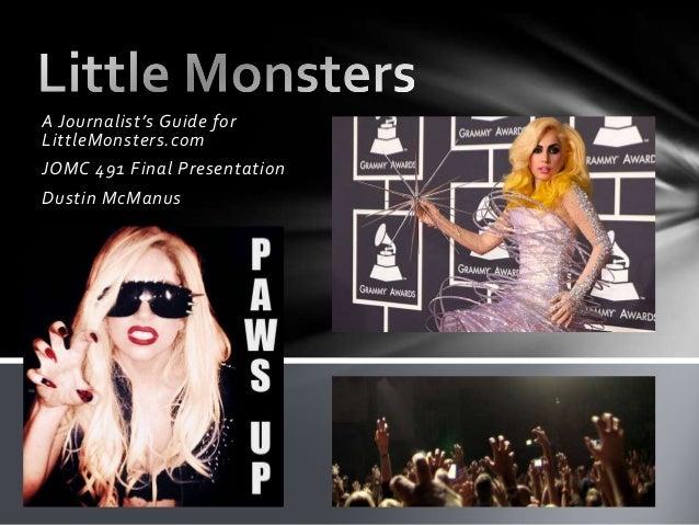 A Journalist's Guide forLittleMonsters.comJOMC 491 Final PresentationDustin McManus