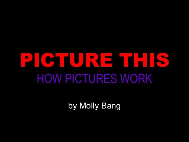 PICTURE THIS HOW PICTURES WORK by Molly Bang