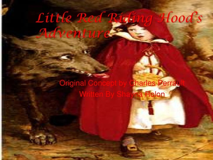 Little Red Riding Hood'sAdventure   Original Concept by Charles Perrault         Written By Shayna Rolon