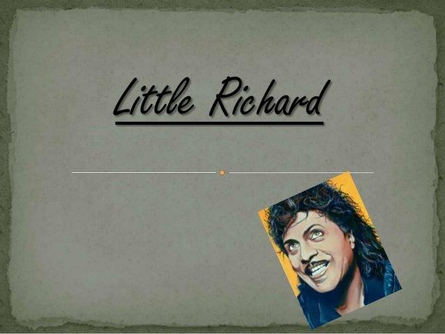Little Richard, nombre artístico de Richard WaynePenniman, ( Macon, Georgia, 5 de Diciembre de 1932) esun cantante, compos...