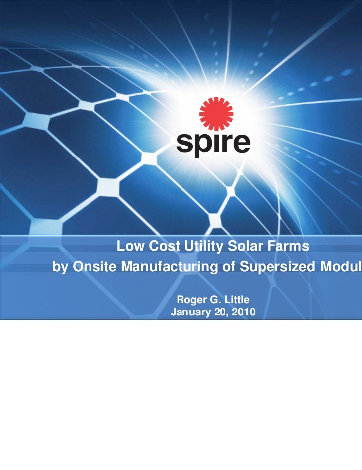 Low Cost Utility Solar Farmsby Onsite Manufacturing of Supersized Modules                 Roger G. Little                J...