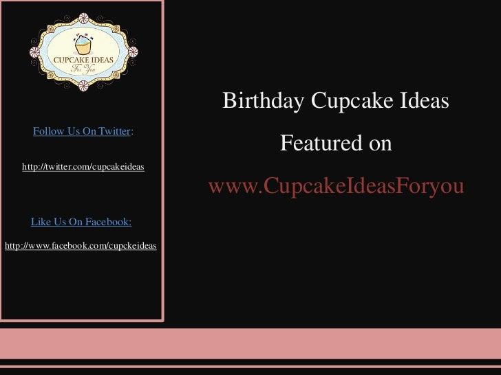 Birthday Cupcake Ideas<br />Featured on<br />www.CupcakeIdeasForyou<br />Follow Us On Twitter: <br />http://twitter.com/cu...