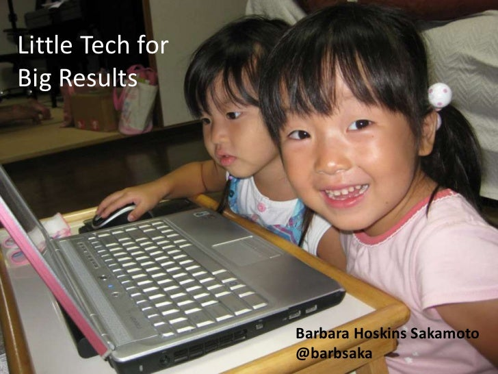 Little Tech for Big Results<br />Barbara Hoskins Sakamoto<br />@barbsaka<br />