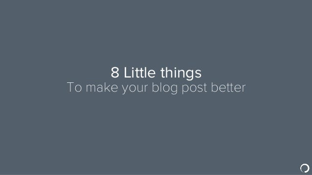8 Little things To make your blog post better