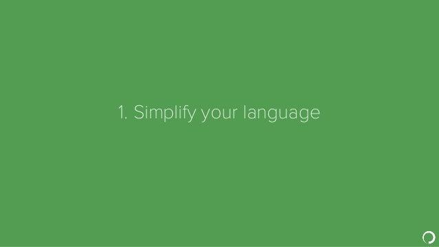 1. Simplify your language
