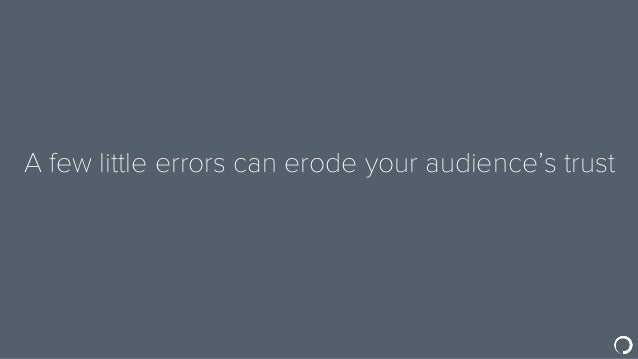 A few little errors can erode your audience's trust