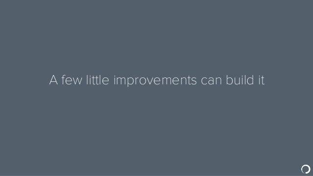 A few little improvements can build it