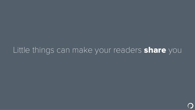 Little things can make your readers share you