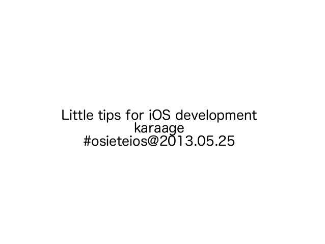 Little tips for iOS developmentkaraage#osieteios@2013.05.25