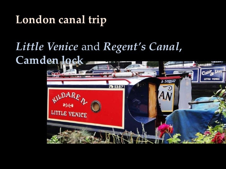 London canal tripLittle Venice and Regent's Canal,Camden lock