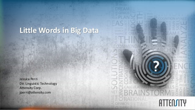 © Copyright 2013 Attensity All rights reservedLittle Words in Big DataJessica PerriDir. Linguistic TechnologyAttensity Cor...