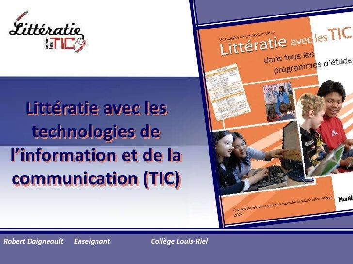 Littératie avec les technologies de  l'information et de la communication (TIC)<br />Robert Daigneault Enseignant        ...