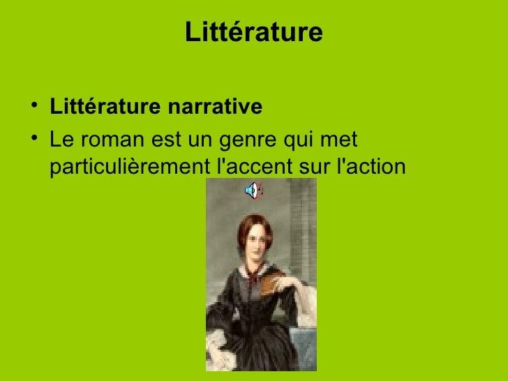 Littérature <ul><li>Littérature narrative </li></ul><ul><li>Le roman est un genre qui met particulièrement l'accent sur l'...