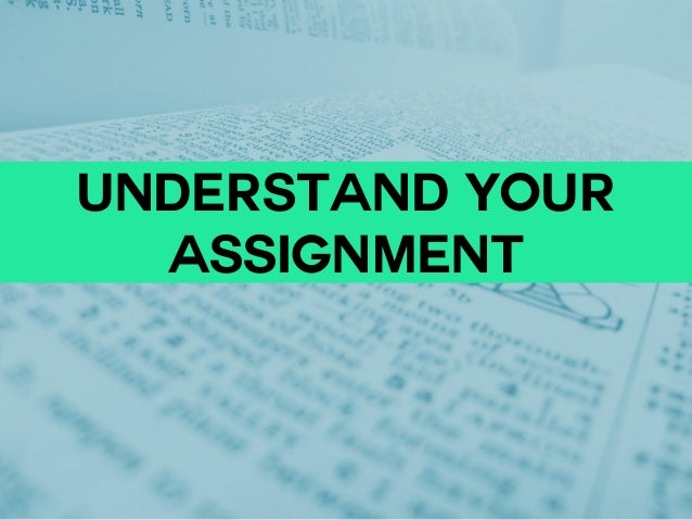 Understand your assignment
