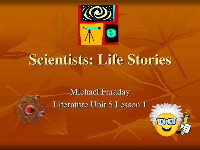 Scientists: Life Stories Michael Faraday Literature Unit 5 Lesson 1