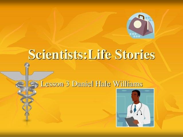 Scientists:Life Stories Lesson 3 Daniel Hale Williams