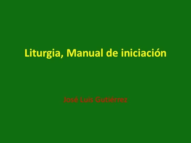 Liturgia, Manual de iniciación        José Luis Gutiérrez