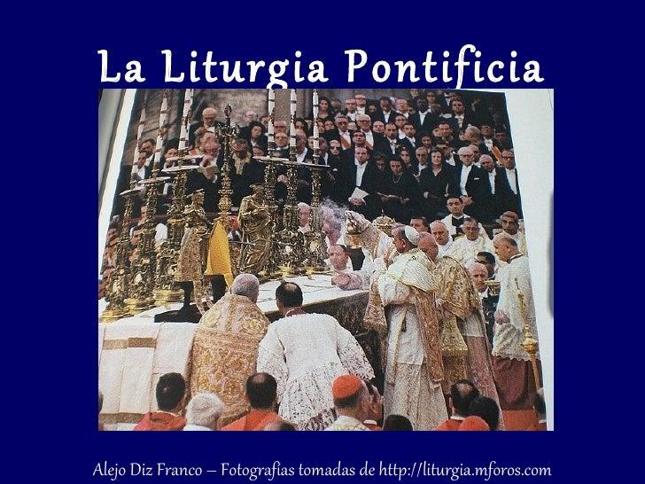 La Liturgia PontificiaAlejo Diz Franco – Fotografías tomadas de http://liturgia.mforos.com