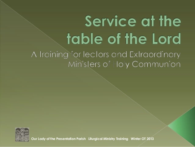Our Lady of the Presentation Parish Liturgical Ministry Training Winter OT 2013