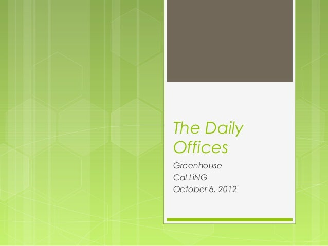 The Daily Offices Greenhouse CaLLiNG October 6, 2012