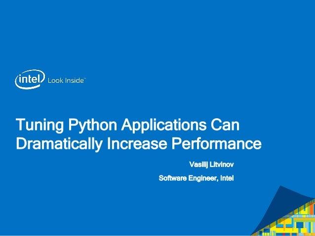 Tuning Python Applications Can Dramatically Increase Performance Vasilij Litvinov Software Engineer, Intel