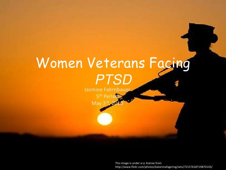 Women Veterans Facing PTSD<br />Jasmine Fahrnbauer<br />5thPeriod<br />May 3rd, 2010<br />This image is under a cc license...