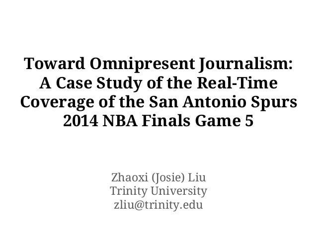 Toward Omnipresent Journalism: A Case Study of the Real-Time Coverage of the San Antonio Spurs 2014 NBA Finals Game 5 Zhao...