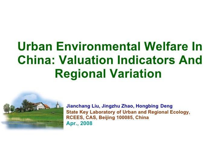 Urban Environmental Welfare In China: Valuation Indicators And Regional Variation   Jianchang Liu, Jingzhu Zhao, Hongbing ...