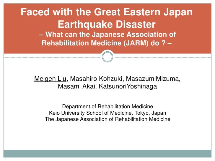 Faced with the Great Eastern Japan Earthquake Disaster – What can the Japanese Association of Rehabilitation Medicine (JAR...