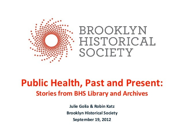 Public Health, Past and Present: Stories from BHS Library and Archives Julie Golia & Robin Katz Brooklyn Historical Societ...