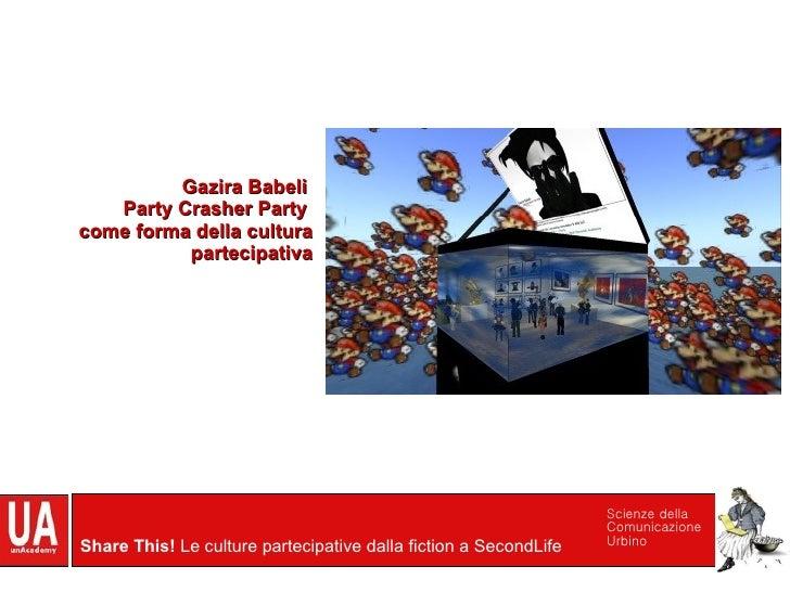 Liu Lunasea aka Laura Gemini Gazira Babeli  Party Crasher Party  come forma della cultura partecipativa fra Second Life, S...