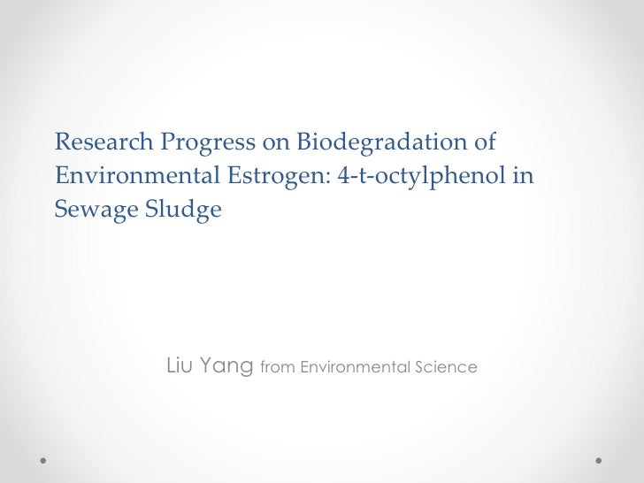 Research Progress on Biodegradation of Environmental Estrogen: 4-t-octylphenol in Sewage Sludge Liu Yang  from Environment...